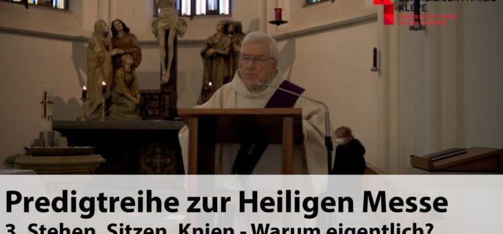 Predigtreihe zur Heiligen Messe zum Nachhören | 3. Stehen, Sitzen, Knien – Warum eigentlich?